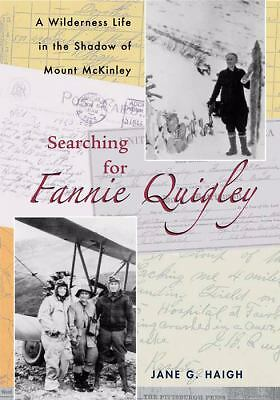 Searching for Fannie Quigley: A Wilderness Life in the Shadow of Mount McKinley,