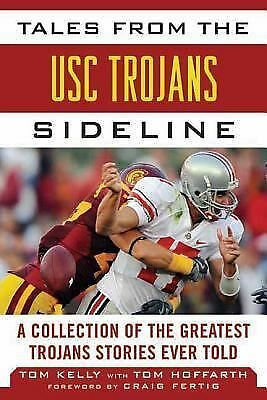 Tales from the USC Trojans Sideline: A Collection of the Greatest Trojans Storie