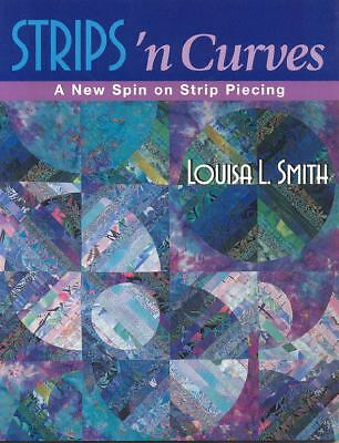 Strips 'n Curves: A New Spin on Strip Piecing, Smith, Louisa L., Very Good Book