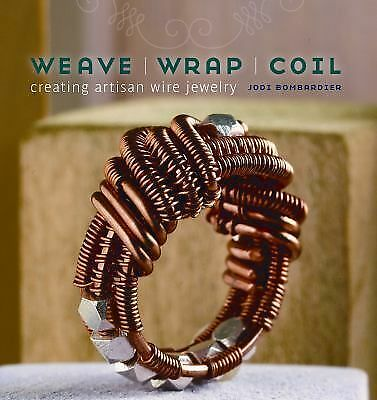 Weave, Wrap, Coil: Creating Artisan Wire Jewelry, Bombardier, Jodi, Acceptable B