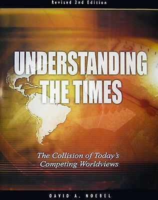 Understanding the Times: The Collision of Today's Competing Worldviews, David No