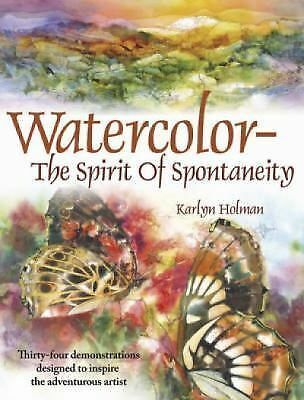 Watercolor The Spirit Of Spontaneity by Holman, Karlyn