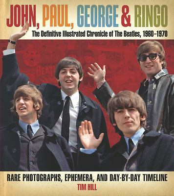 John, Paul, George & Ringo: The Definitive Illustrated Chronicle of The Beatles,