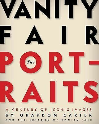Vanity Fair: The Portraits: A Century of Iconic Images, Friend, David, Carter, G