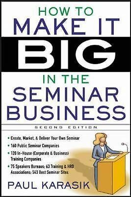 How to Make it Big in the Seminar Business - Karasik, Paul - Good Condition