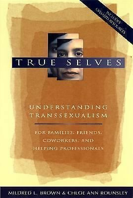 True Selves: Understanding Transsexualism--For Families, Friends, Coworkers, and