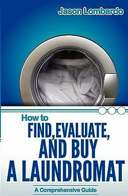 How To Find, Evaluate, and Buy a Laundromat - Lombardo, Jason - Very Good Condit