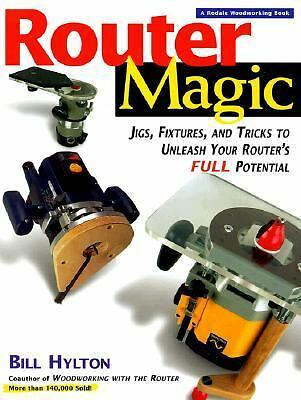 Router Magic : Jigs, Fixtures and Tricks to Unleash Your Router's Full...