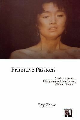 Primitive Passions: Visuality, Sexuality, Ethnography, and Contemporary Chinese