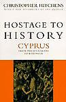 Hostage to History: Cyprus from the Ottomans to Kissinger - Christopher Hitchens