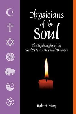 Physicians of the Soul: The Psychologies of the World's Greatest Spiritual Leade