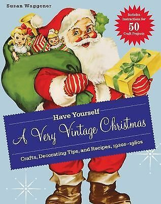 Have Yourself a Very Vintage Christmas: Crafts, Decorating Tips, and Recipes, 19