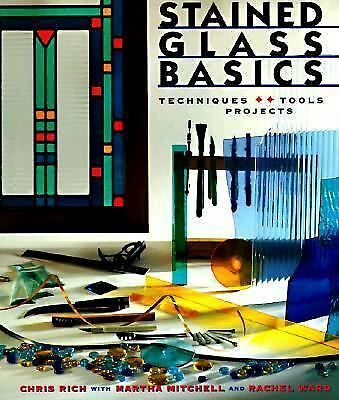 Stained Glass Basics: Techniques  Tools  Projects, Chris Rich, Martha Mitchell,
