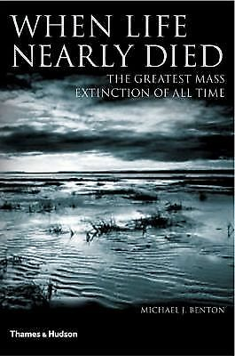 When Life Nearly Died: The Greatest Mass Extinction of All Time, Benton, Michael