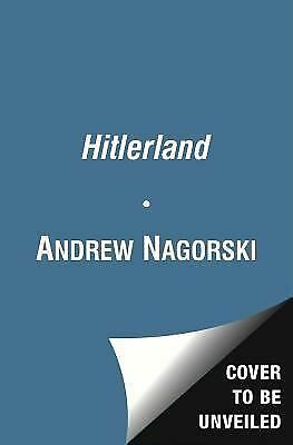 Hitlerland: American Eyewitnesses to the Nazi Rise to Power - Nagorski, Andrew -