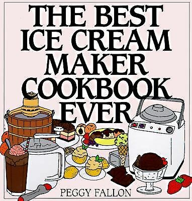 The Best Ice Cream Maker Cookbook Ever - Peggy Fallon - Good Condition