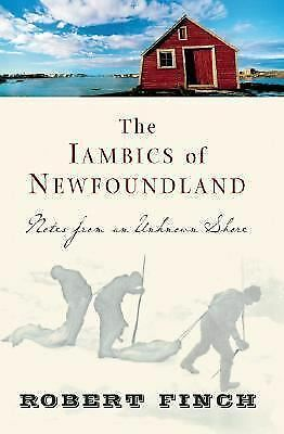 The Iambics of Newfoundland: Notes from an Unknown Shore, Finch, Robert, Good Bo