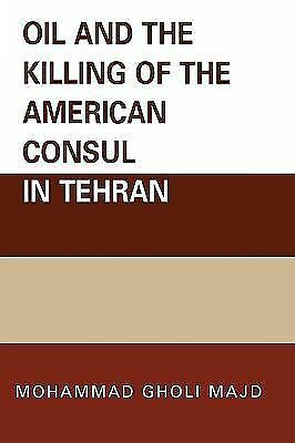 Oil and the Killing of the American Consul in Tehran, Majd, Mohammad Gholi, Very