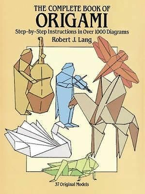 The Complete Book of Origami: Step-by Step Instructions in Over 1000 Diagrams, R
