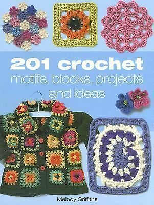 201 Crochet Motifs, Blocks, Projects and Ideas by Griffiths, Melody