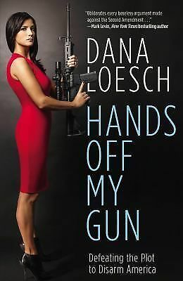 Hands Off My Gun: Defeating the Plot to Disarm America - Loesch, Dana - New Cond