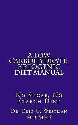 A Low Carbohydrate, Ketogenic Diet Manual: No Sugar, No Starch Diet, Westman M.D
