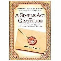 A Simple Act of Gratitude: How Learning to Say Thank You Changed My Life, Kralik