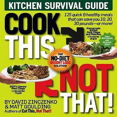 Cook This, Not That!: Kitchen Survival Guide - David Zinczenko, Matt Goulding -