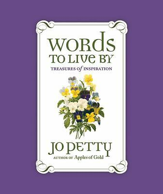 Words to Live By: Treasures of Inspiration, Petty, Jo, Excellent Book