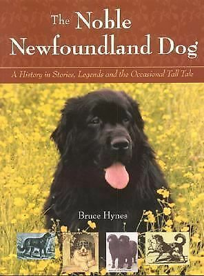 The Noble Newfoundland Dog: A History in Stories, Legends and the Occasional Tal