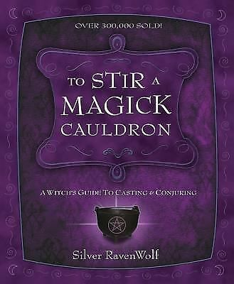 To Stir a Magick Cauldron: A Witch's Guide to Casting and Conjuring, Silver Rave
