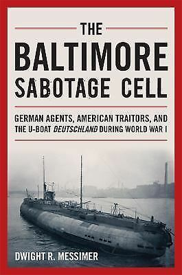 The Baltimore Sabotage Cell: German Agents, American Traitors, and the U-boat De