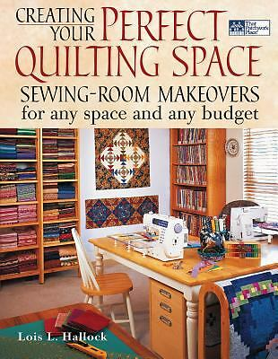 Creating Your Perfect Quilting Space: Sewing-Room Makeovers for Any Space And An