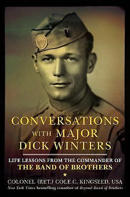 Conversations with Major Dick Winters: Life Lessons from the Commander of the Ba