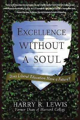 Excellence Without a Soul: Does Liberal Education Have a Future?, Lewis, Harry,