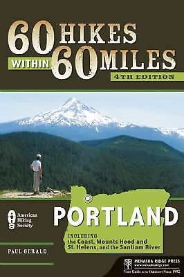 60 Hikes Within 60 Miles: Portland: Including the Coast, Mount Hood, St. Helens,