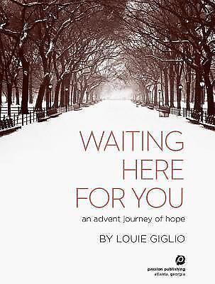 Waiting Here For You: An Advent Journey Of Hope, Louie Giglio, Good Book