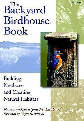 The Backyard Birdhouse Book : Building Nestboxes and Creating Natural...