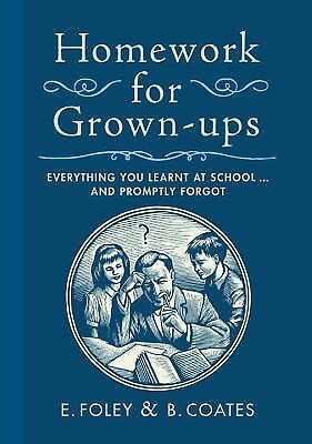 Homework for Grown-ups: Everything You Learned at School and Promptly Forgot - C