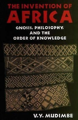 The Invention of Africa: Gnosis, Philosophy and the Order of Knowledge (African