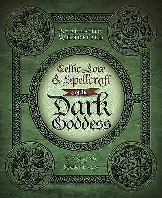 Celtic Lore & Spellcraft of the Dark Goddess: Invoking the Morrigan by Woodfiel