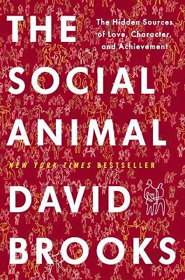 The Social Animal: The Hidden Sources of Love, Character, and Achievement - Broo