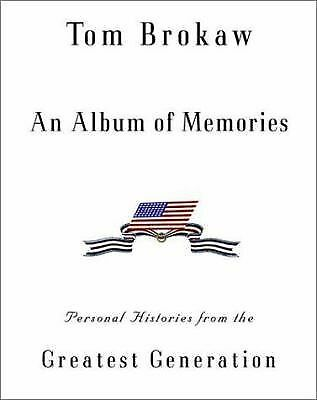 An Album of Memories : Personal Histories from the Greatest Generation by Tom...