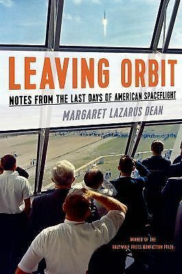 Leaving Orbit: Notes from the Last Days of American Spaceflight - Dean, Margaret