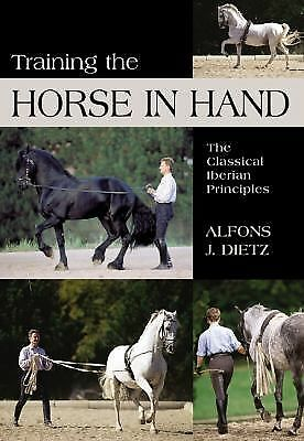 Training the Horse in Hand: The Classical Iberian Principles by Dietz, Alfons J