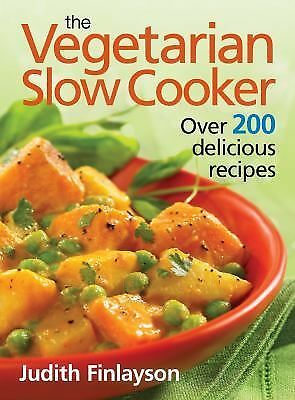 The Vegetarian Slow Cooker: Over 200 Delicious Recipes by Finlayson, Judith