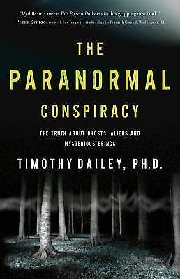 The Paranormal Conspiracy: The Truth about Ghosts, Aliens and Mysterious Beings,