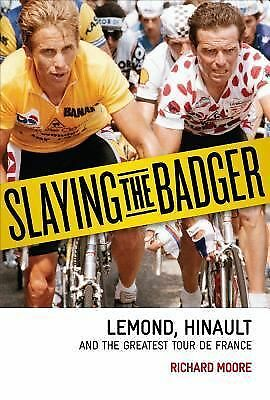 Slaying the Badger: Greg LeMond, Bernard Hinault, and the Greatest Tour de Franc