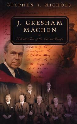 J. Gresham Machen: A Guided Tour of His Life and Thought (Guided Tour of Church