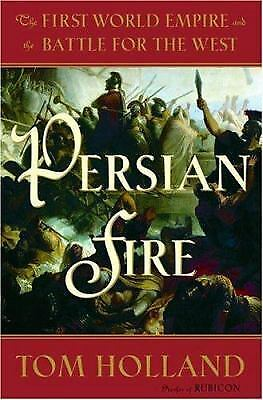 Persian Fire: The First World Empire and the Battle for the West - Tom Holland -